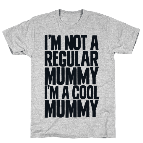 I'm Not a Regular Mummy I'm a Cool Mummy Mens T-Shirt