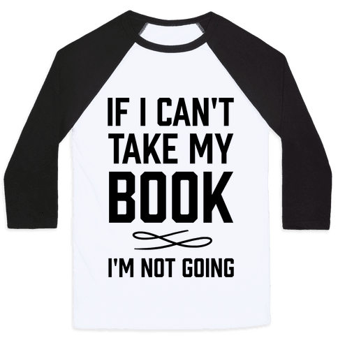 If I Can't Take My Book Baseball Tee