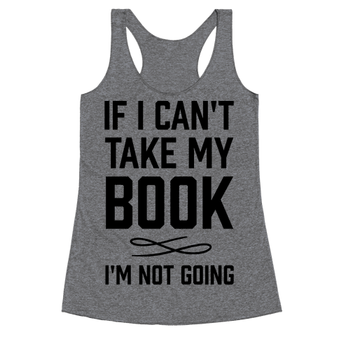 If I Can't Take My Book Racerback Tank Top