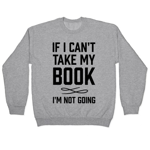 If I Can't Take My Book Pullover