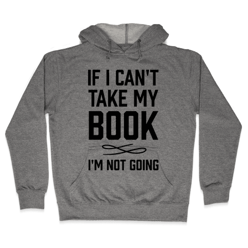 If I Can't Take My Book Hooded Sweatshirt