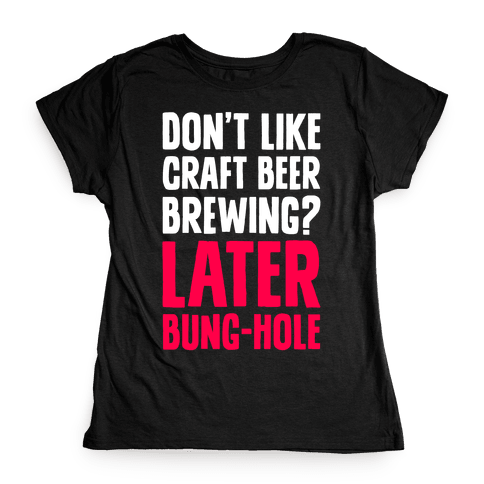 Later, Bung Hole Womens T-Shirt