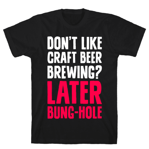 Later, Bung Hole Mens T-Shirt