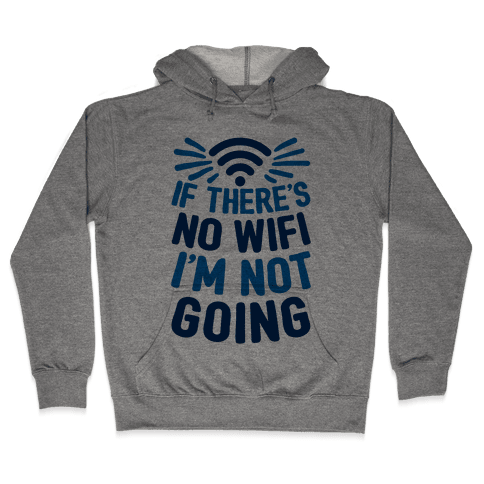 If There's No Wifi I'm Not Going Hooded Sweatshirt