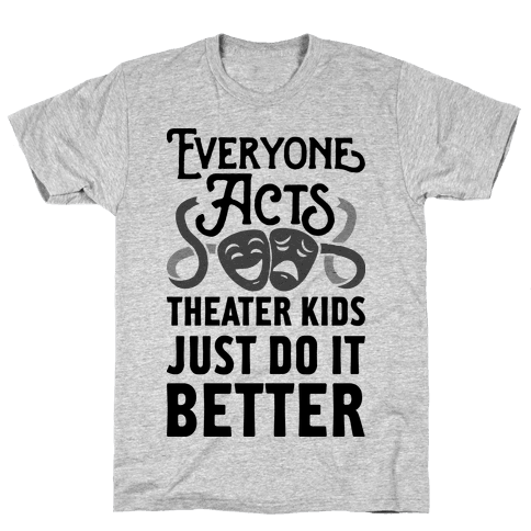 Theater Kids Do it Better Mens T-Shirt