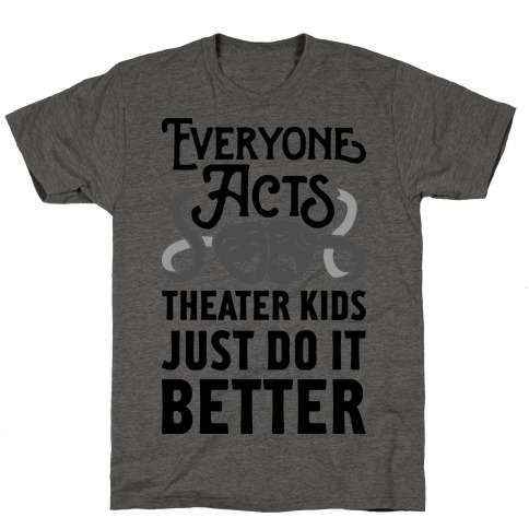 Theater Kids Do it Better T-Shirt