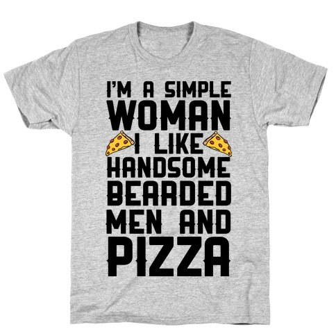 I'm A Simple Woman I LIke Handsome Bearded Men And Pizza T-Shirt
