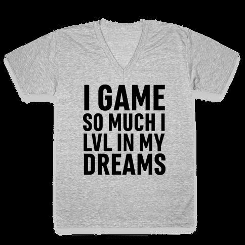 I Game So Hard I LVL In My Dreams V-Neck Tee Shirt