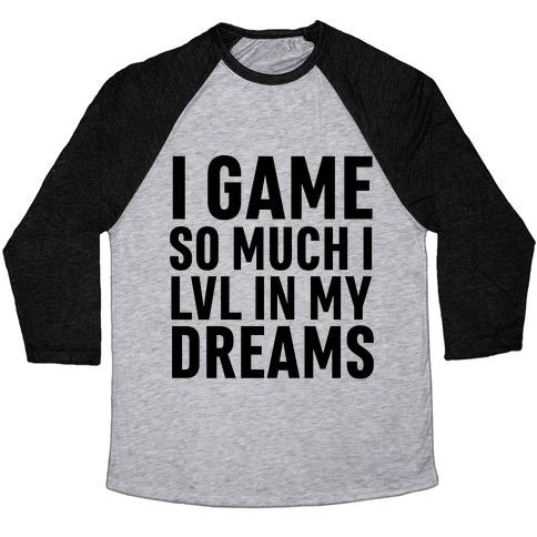 I Game So Hard I LVL In My Dreams Baseball Tee