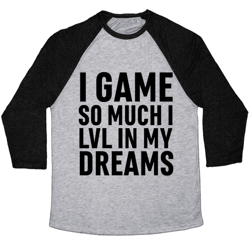 I Game So Hard I LVL In My Dreams Baseball Tee
