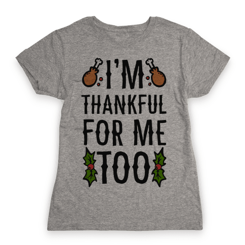 I'm Thankful For Me Too Womens T-Shirt