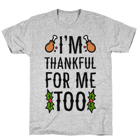 I'm Thankful For Me Too T-Shirt