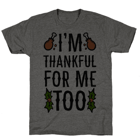 I'm Thankful For Me Too Mens T-Shirt