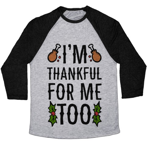 I'm Thankful For Me Too Baseball Tee