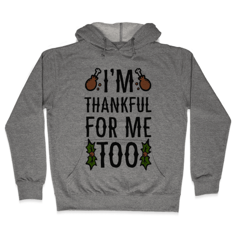 I'm Thankful For Me Too Hooded Sweatshirt