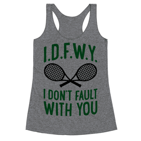 I.D.F.W.Y. (I Don't Fault With You) Racerback Tank Top