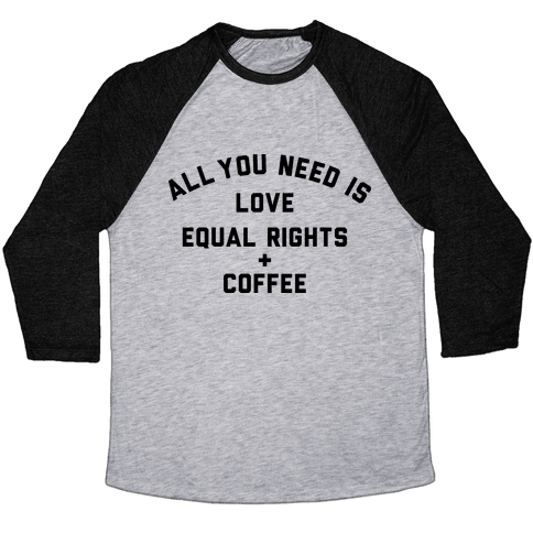All You Need is Love, Equal Rights and Coffee Baseball Tee