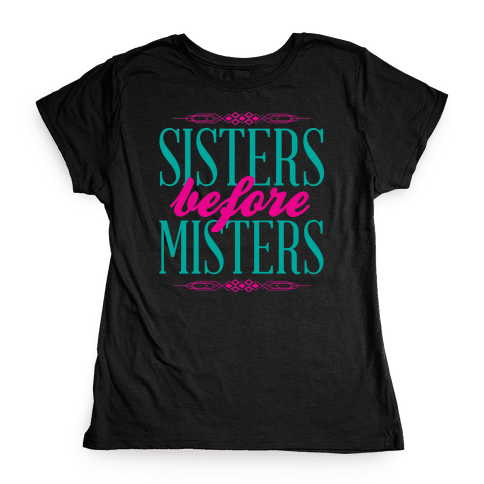 Sisters Before Misters Womens T-Shirt