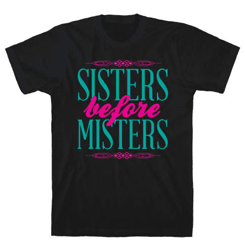 Sisters Before Misters Mens T-Shirt