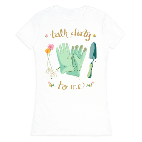Talk Dirty to Me Womens T-Shirt