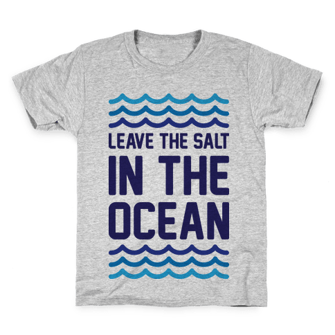 Leave The Salt In The Ocean Kids T-Shirt