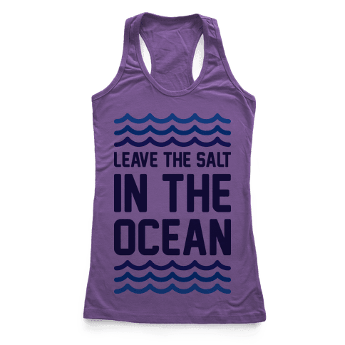 Leave The Salt In The Ocean Racerback Tank Top
