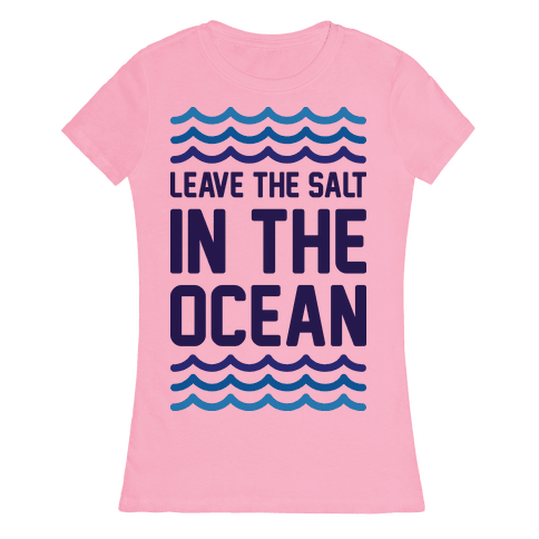 Leave The Salt In The Ocean Womens T-Shirt