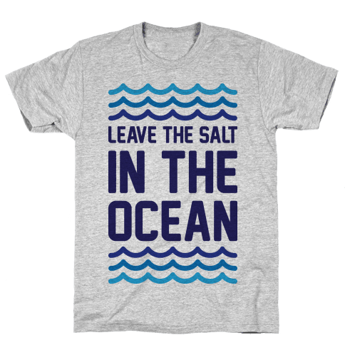 Leave The Salt In The Ocean Mens T-Shirt