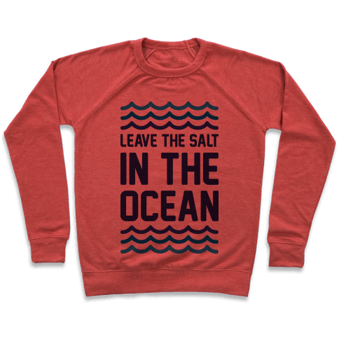 Leave The Salt In The Ocean Pullover