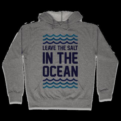 Leave The Salt In The Ocean Hooded Sweatshirt