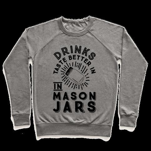 Drinks Taste Better In Mason Jars Pullover