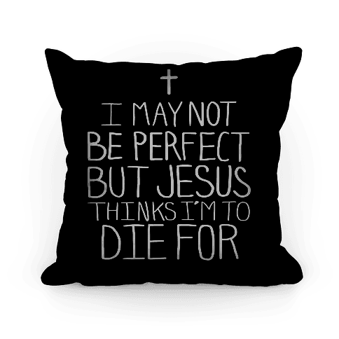 I May Not be Perfect but Jesus Thinks I'm to Die For Pillow Pillow