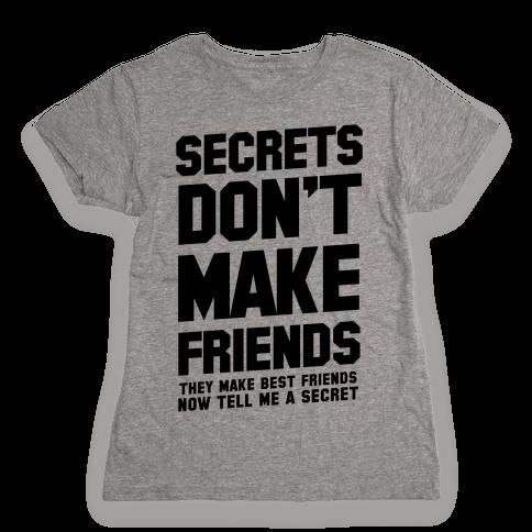 Secrets Don't Make Friends Womens T-Shirt