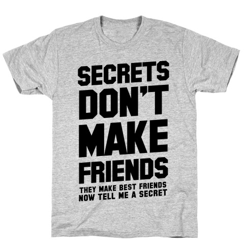 Secrets Don't Make Friends T-Shirt