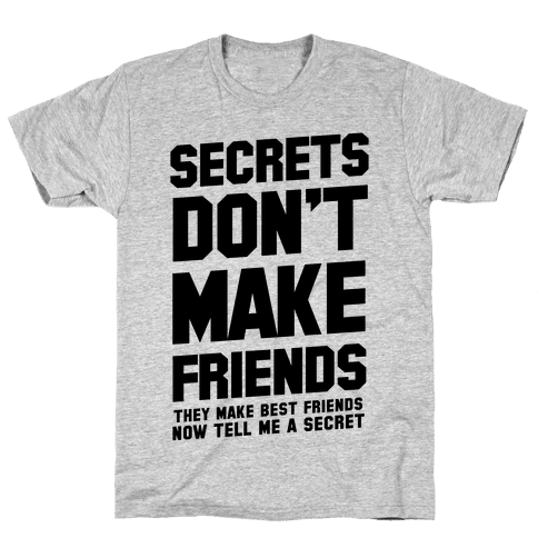 Secrets Don't Make Friends Mens T-Shirt