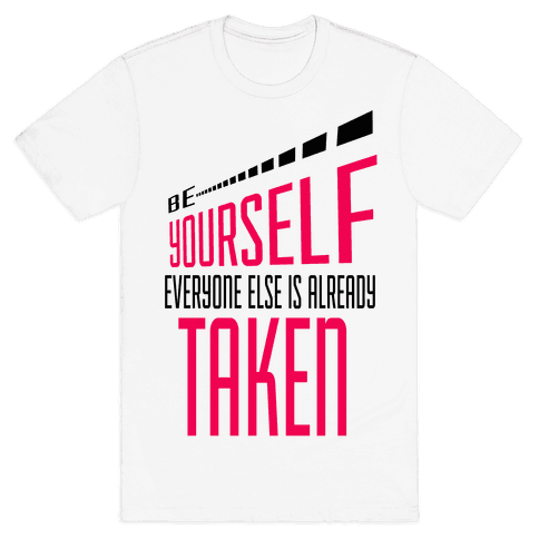 Be Yourself; Everyone Else is Already Taken.  Mens T-Shirt