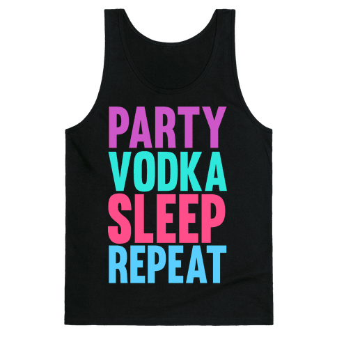 Party, Vodka, Sleep, Repeat Tank Top