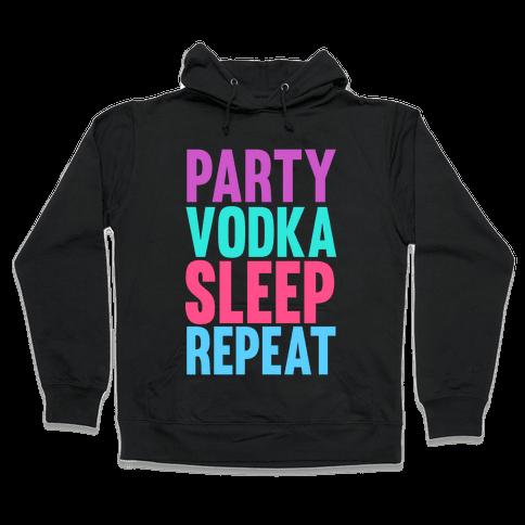 Party, Vodka, Sleep, Repeat Hooded Sweatshirt