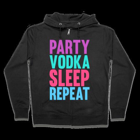 Party, Vodka, Sleep, Repeat Zip Hoodie