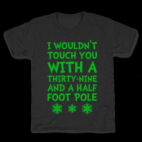 Thirty-Nine And A Half Foot Pole Kids T-Shirt