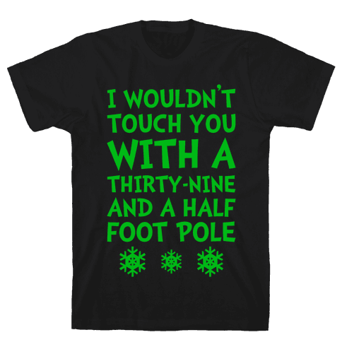Thirty-Nine And A Half Foot Pole Mens T-Shirt