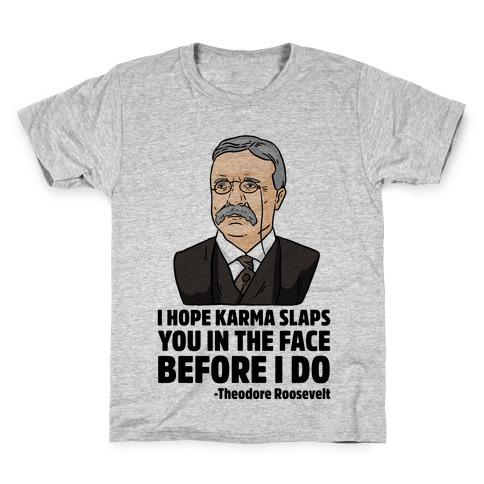 I Hope Karma Slaps You In The Face Before I Do -Teddy Roosevelt Kids T-Shirt