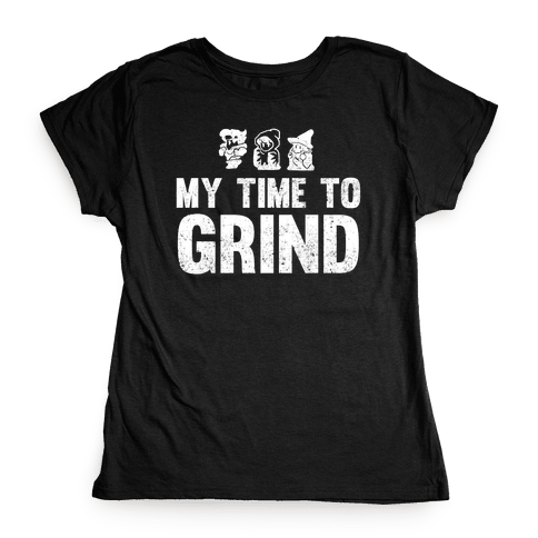 My Time To Grind Womens T-Shirt