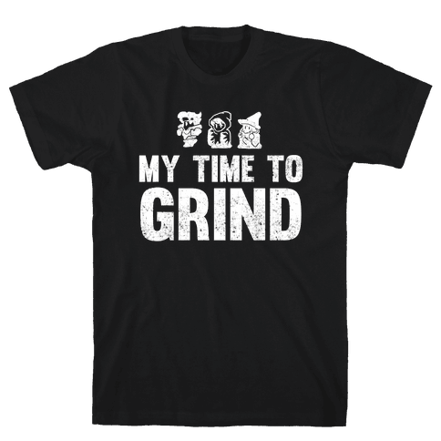 My Time To Grind Mens T-Shirt