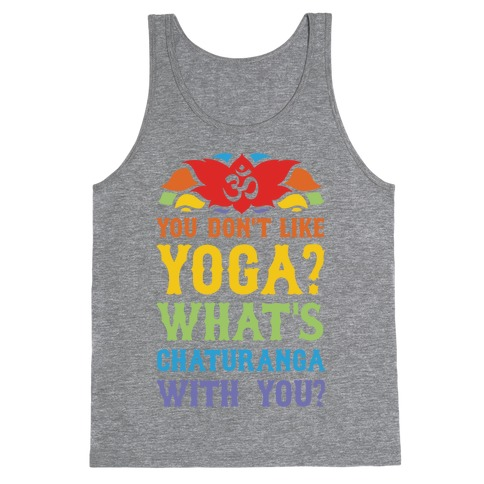 You Don't Like Yoga? What's Chaturanga With You? Tank Top