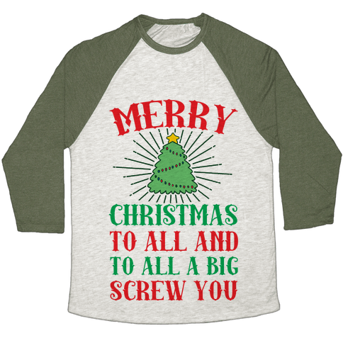 Merry Christmas To All And To All A Big Screw You Baseball Tee