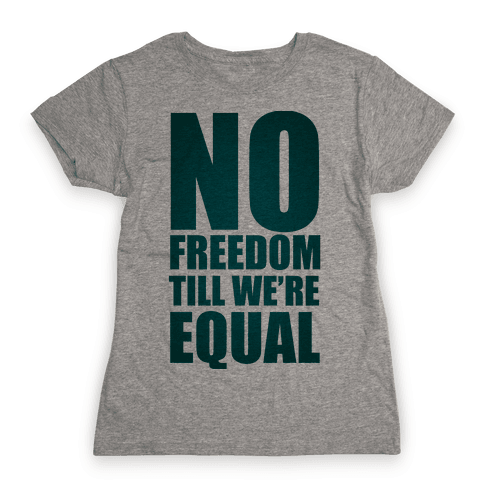 No Freedom Till We're Equal Womens T-Shirt