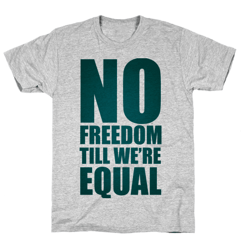 No Freedom Till We're Equal Mens T-Shirt
