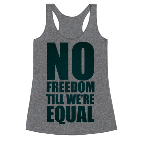 No Freedom Till We're Equal Racerback Tank Top