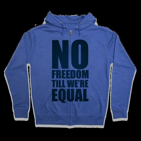 No Freedom Till We're Equal Zip Hoodie